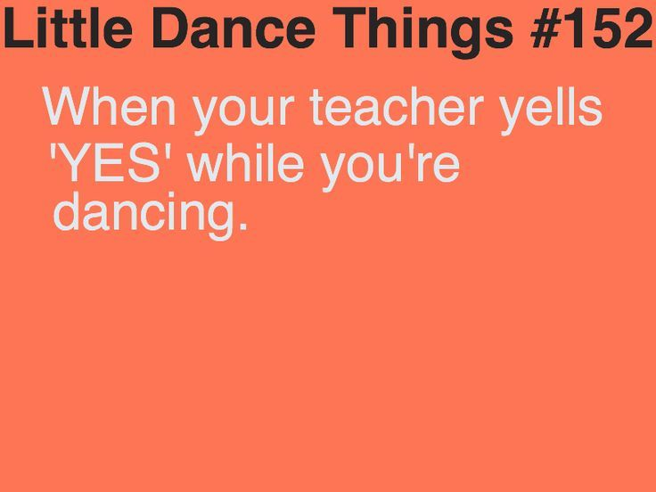 "Little Dance Thing #152: When your teacher yells ""YES"" while you're dancing"