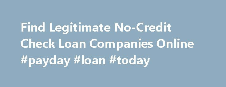 Find Legitimate No-Credit Check Loan Companies Online #payday #loan #today http://loan.remmont.com/find-legitimate-no-credit-check-loan-companies-online-payday-loan-today/  #personal loan companies # Find Legitimate No-Credit Check Loan Companies Online All BBB and non-BBB accredited offer bad credit personal loans for people with bad credit history. However, there are a lot of online and off-line advertisements stating that loan companies offering loans with no credit check. Is that true…