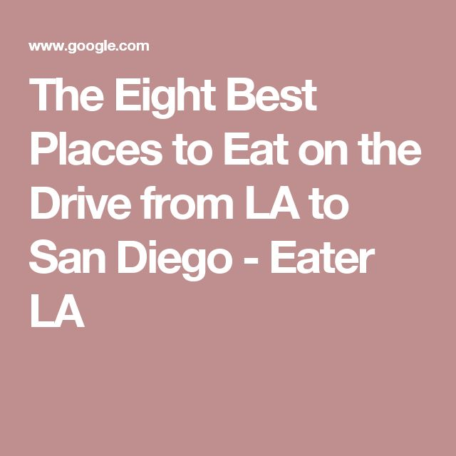 The Eight Best Places to Eat on the Drive from LA to San Diego - Eater LA