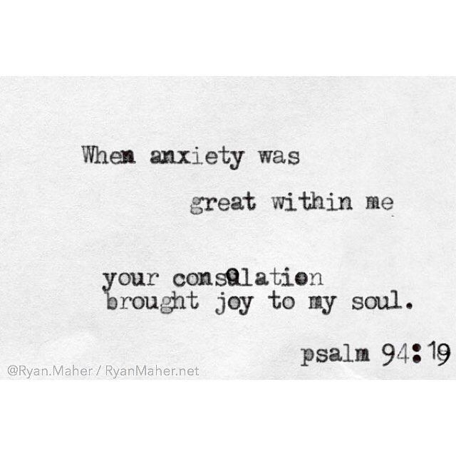 "Follow @ryan.maher (my personal) Psalms 94:19 - ""When anxiety was great within me, your consolation brought joy to my soul."""