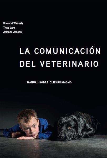 La comunicación del veterinario. Roeland Wessels. 2016