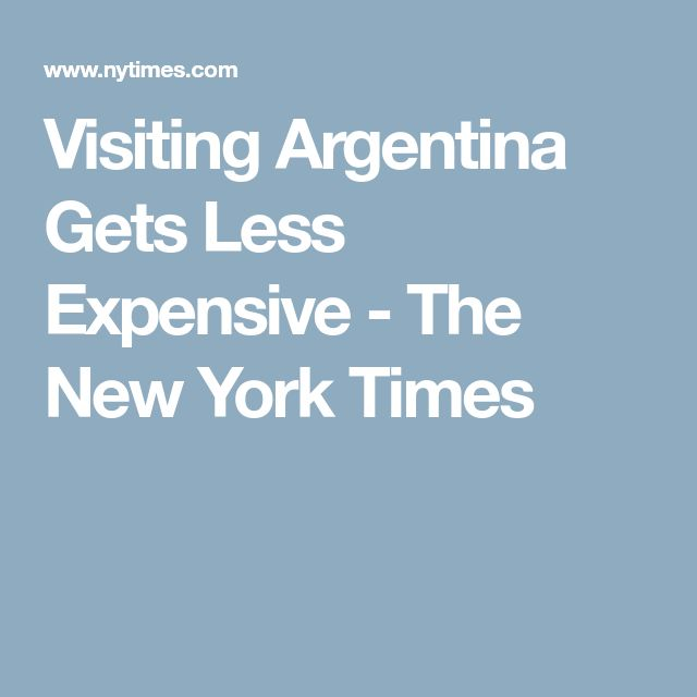 Visiting Argentina Gets Less Expensive - The New York Times