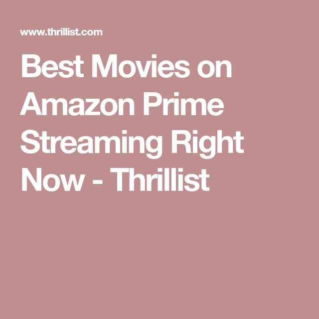 Best Movies on Amazon Prime Streaming Right Now - Thrillist
