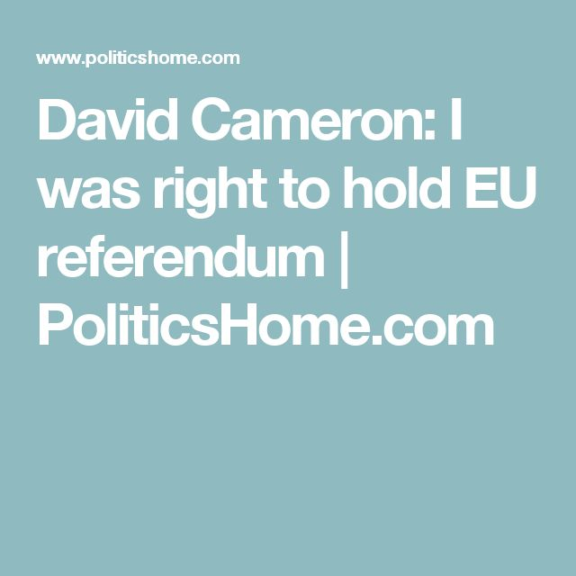 David Cameron: I was right to hold EU referendum | PoliticsHome.com