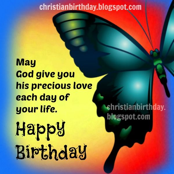 Birthday Quotes Christian Inspirational: May God Give You His Love Each Day. Happy Birthday