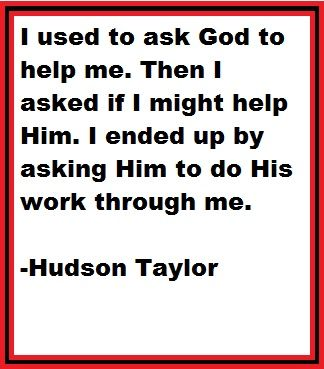 Hudson Taylor- This truth has changed my life.