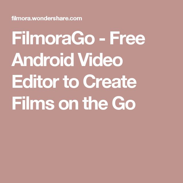 FilmoraGo - Free Android Video Editor to Create Films on the Go