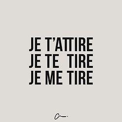 je t'attire, je te tire, je me tire #LesCartons  se serait plutôt tu m'attires, tu me tires, tu te tires ;)