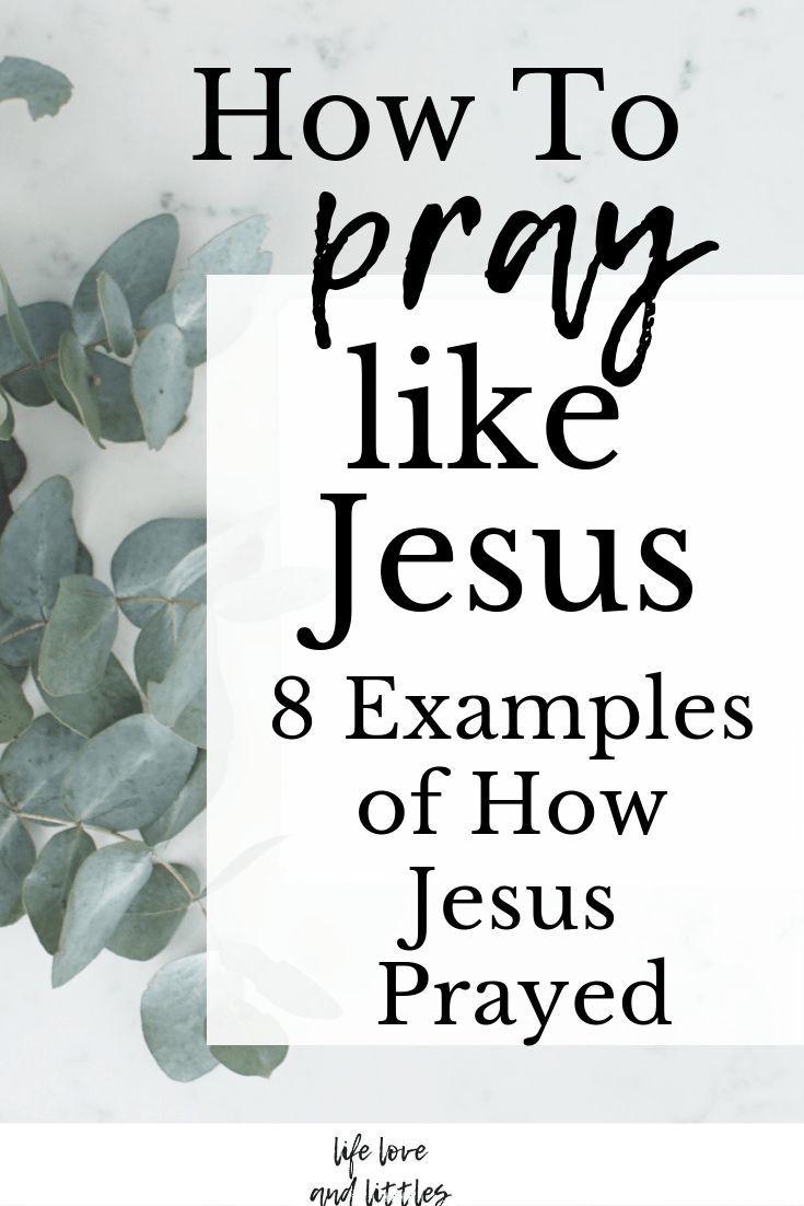 How To Pray: 8 Examples Of How Jesus Prayed | Prayer