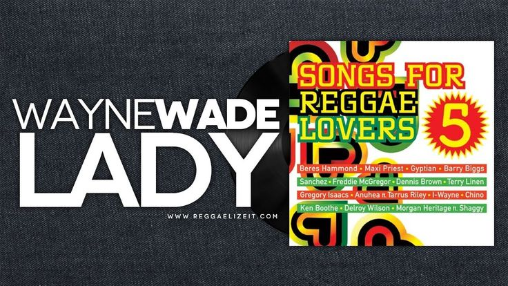 Wayne Wade - Lady (Songs For Reggae Lovers Vol. 5) February 2014
