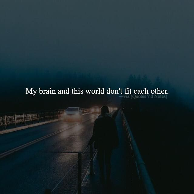 My brain and this world don't fit each other. via (http://ift.tt/1Stoe0l)