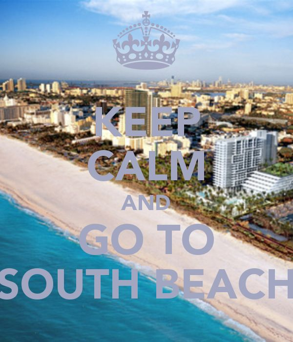KEEP CALM AND GO TO SOUTH BEACH  @Gavy Arceo, @Leticia Benitez, @Monica Vela Quintanilla-Lopez