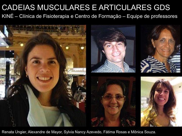 EQUIPE KINÉ - CLÍNICA DE FISIOTERAPIA E CENTRO DE FORMAÇÃO : Membros da Equipe de Professores da Formação em Cadeias Musculares e Articulares GDS Rio de Janeiro