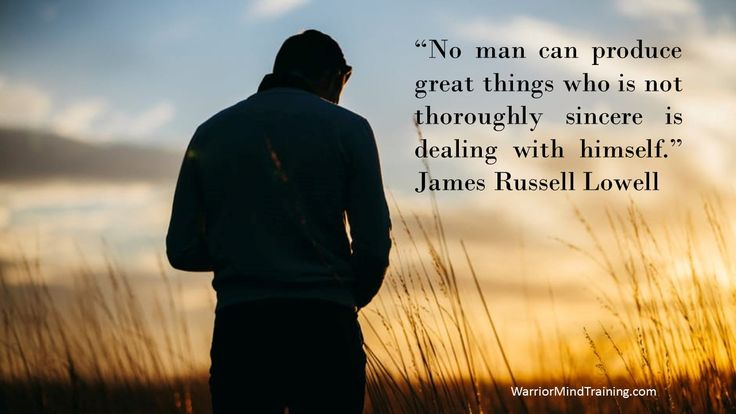 """""""No man can produce great things who is not thoroughly sincere is dealing with himself."""" James Russell Lowell"""