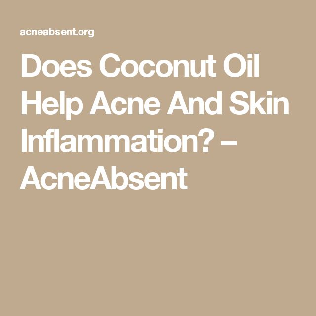 Does Coconut Oil Help Acne And Skin Inflammation? – AcneAbsent