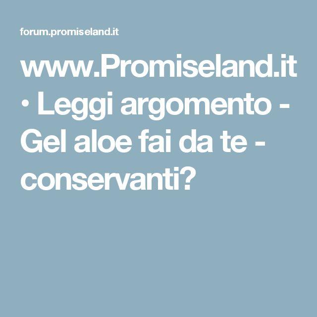 www.Promiseland.it • Leggi argomento - Gel aloe fai da te - conservanti?