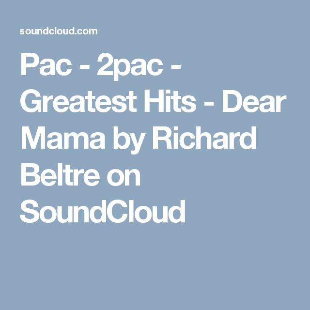 Pac - 2pac - Greatest Hits  -  Dear Mama by Richard Beltre on SoundCloud