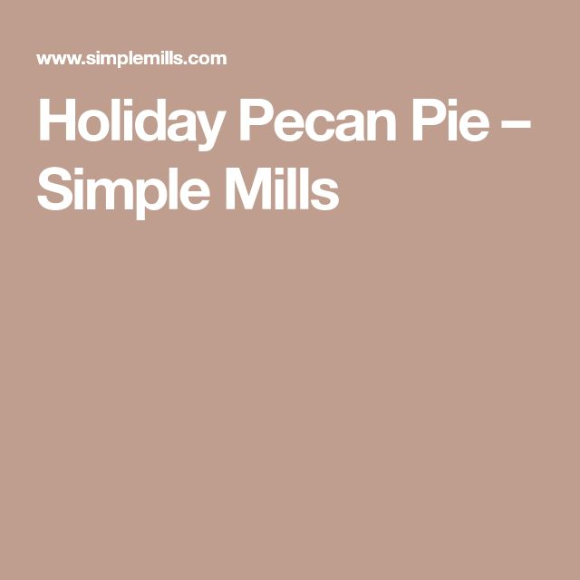 Holiday Pecan Pie – Simple Mills