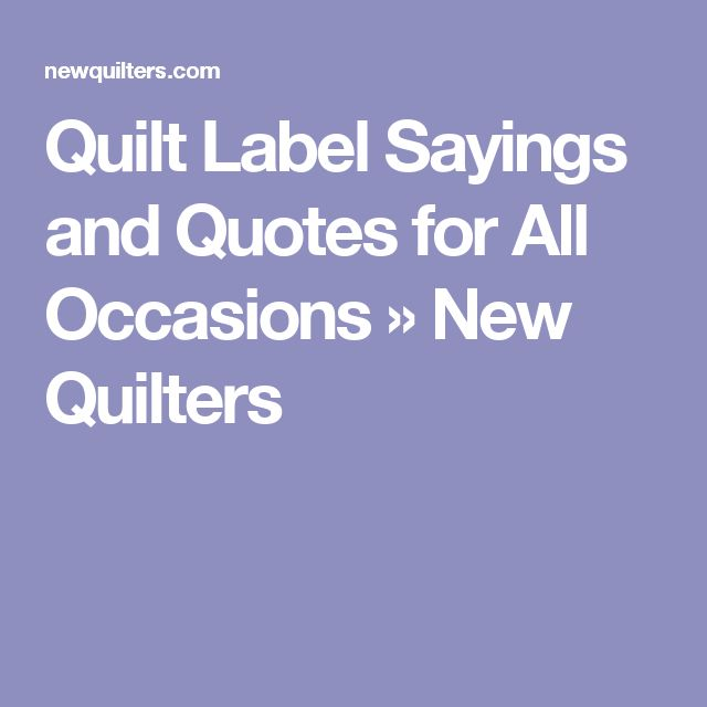 Quilt Label Sayings and Quotes for All Occasions » New Quilters