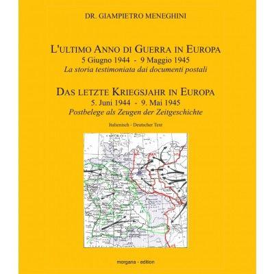 Giampietro Meneghini: Das letzte Kriegsjahr in Europa 5. Juni 1944 - 9. Mai 1945 / L'ultima Anno di Guerra in Europa 5 Giugno 1944 - 9 Maggio 1945