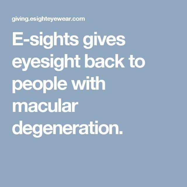 E-sights gives eyesight back to people with macular degeneration.