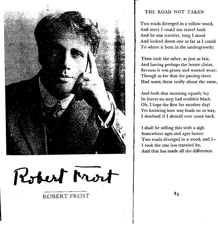 a look at the road taken by robert frost Poetry, like music, has a flow from one line to another and one stanza to the next in robert frost's classic poem, the road not taken, we discover an unusual use of timing that not only represents the sentiment of the poem, but also reflects the character of the man himself.