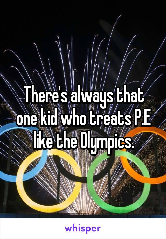 There's always that one kid who treats P.E like the Olympics.