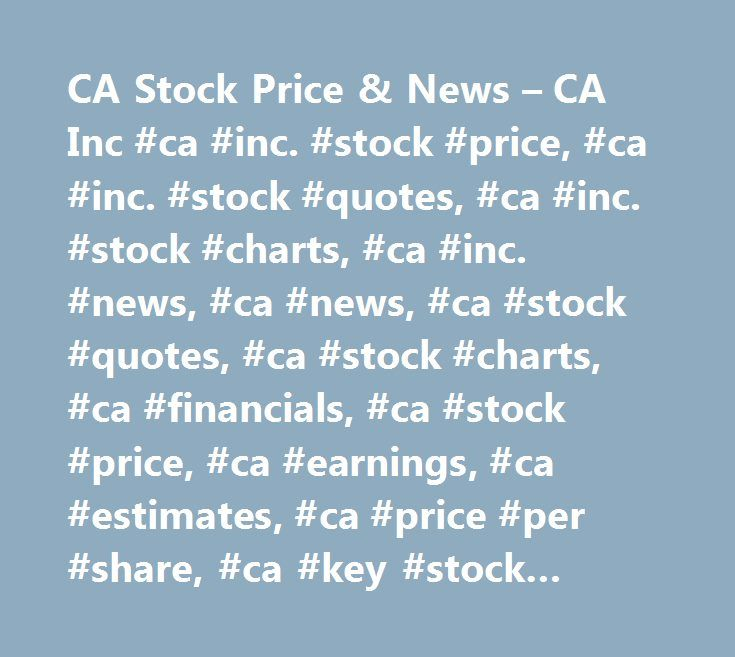 CA Stock Price & News – CA Inc #ca #inc. #stock #price, #ca #inc. #stock #quotes, #ca #inc. #stock #charts, #ca #inc. #news, #ca #news, #ca #stock #quotes, #ca #stock #charts, #ca #financials, #ca #stock #price, #ca #earnings, #ca #estimates, #ca #price #per #share, #ca #key #stock #data, #ca #shares, #ca #historical #stock #charts…