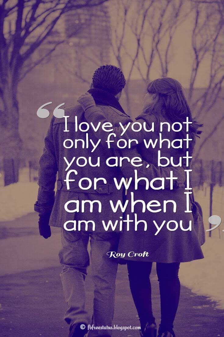 """""""I love you not only for what you are, but for what I am when I am with you ― Roy Croft quotes about love"""
