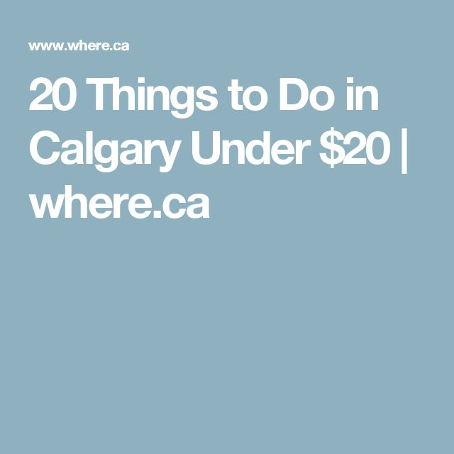 20 Things to Do in Calgary Under $20 | where.ca