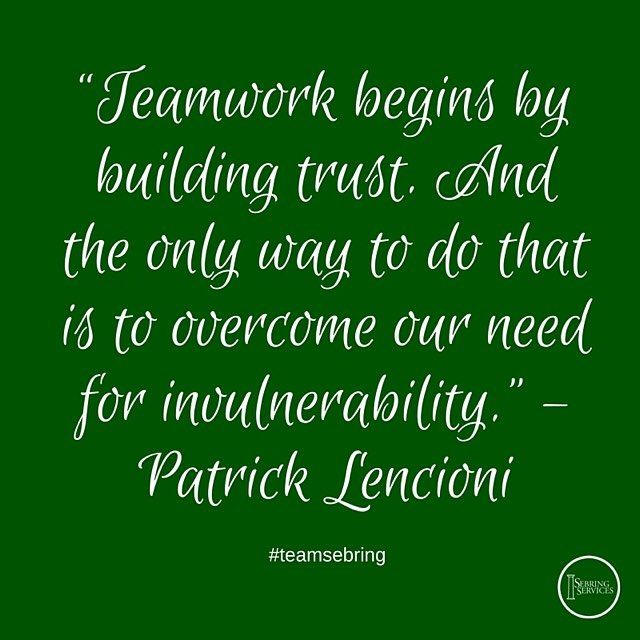 Teamwork begins by building trust.  And the only way to do that is to overcome our need for invulnerability. - Patrick Lencioni #teamsebring #sebringservices