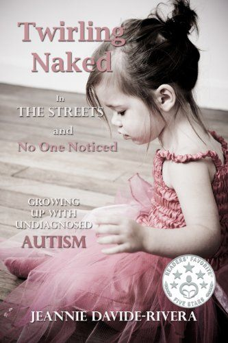 Twirling Naked in the Streets and No One Noticed; Growing Up With Undiagnosed Autism by Jeannie Davide-Rivera http://smile.amazon.com/dp/B00CB4WZT2/ref=cm_sw_r_pi_dp_SLtcxb0YD7WYH-This is a gripping memoir of a quirky, weird, but gifted child who grows up never quite finding her niche only to discover at the age of 38 that all the issues, problems, and weirdness she experienced were because she had Asperger's Syndrome (AS), a form of high-functioning autism.
