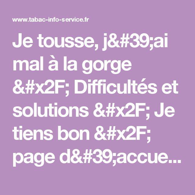 Je tousse, j'ai mal à la gorge / Difficultés et solutions / Je tiens bon / page d'accueil - tabac-info-service.fr