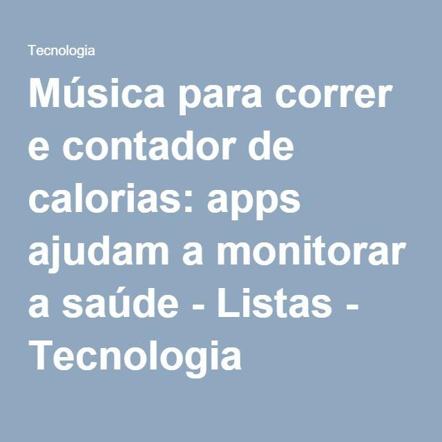 Música para correr e contador de calorias: apps ajudam a monitorar a saúde - Listas - Tecnologia