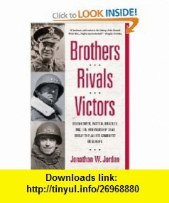 Brothers, Rivals, Victors Eisenhower, Patton, Bradley and the Partnership that Drove the Allied Conquest in Europe (9780451235831) Jonathan W. Jordan , ISBN-10: 0451235835  , ISBN-13: 978-0451235831 ,  , tutorials , pdf , ebook , torrent , downloads , rapidshare , filesonic , hotfile , megaupload , fileserve
