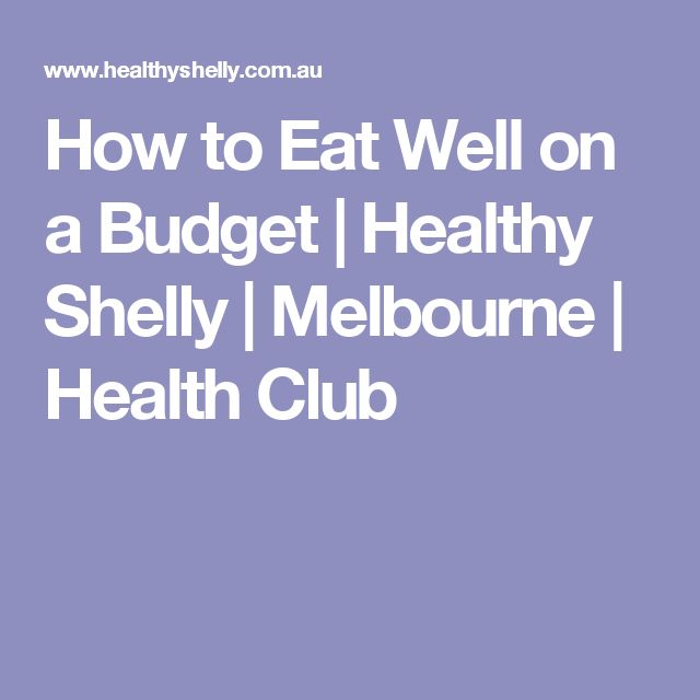 How to Eat Well on a Budget | Healthy Shelly | Melbourne | Health Club