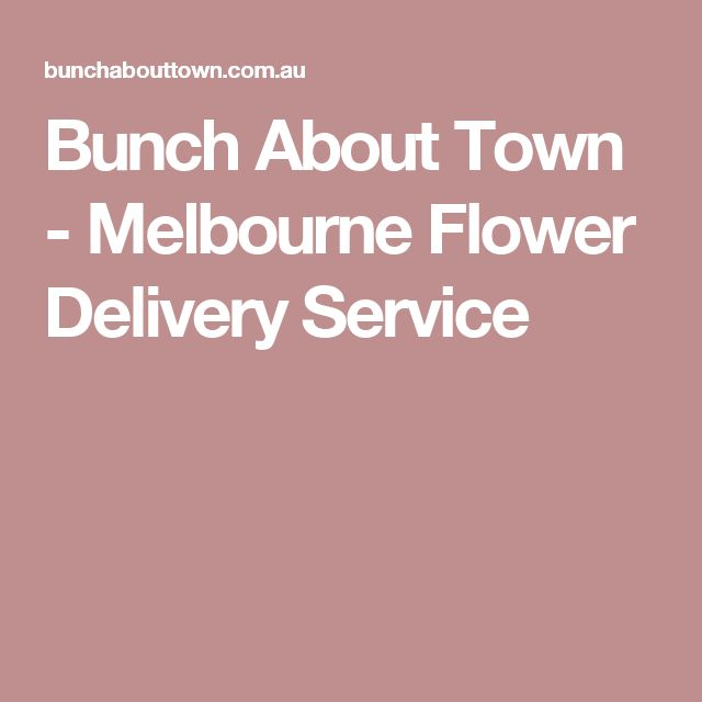 Bunch About Town - Melbourne Flower Delivery Service