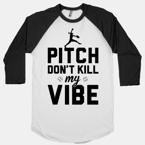 Pitch Don't Kill My vibe #softball