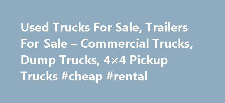 Used Trucks For Sale, Trailers For Sale – Commercial Trucks, Dump Trucks, 4×4 Pickup Trucks #cheap #rental http://remmont.com/used-trucks-for-sale-trailers-for-sale-commercial-trucks-dump-trucks-4x4-pickup-trucks-cheap-rental/  #trucks for sale # Find medium duty trucks, pickup trucks and light duty trucks at reasonable price UsedTrucksinUSA.com is a site where you will find plenty of buyers and truck dealers. Used trucks are very important when it comes to business as they are needed for…
