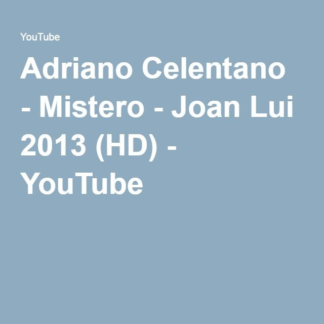 Adriano Celentano - Mistero - Joan Lui 2013 (HD) - YouTube