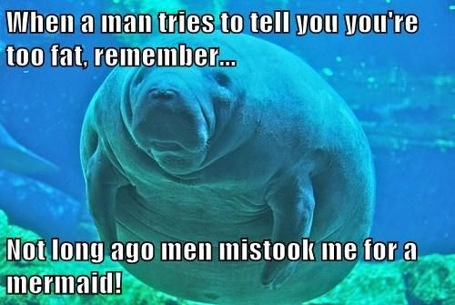 When a man tries to tell you you're too fat, remember: Not long ago, men mistook me for a mermaid.