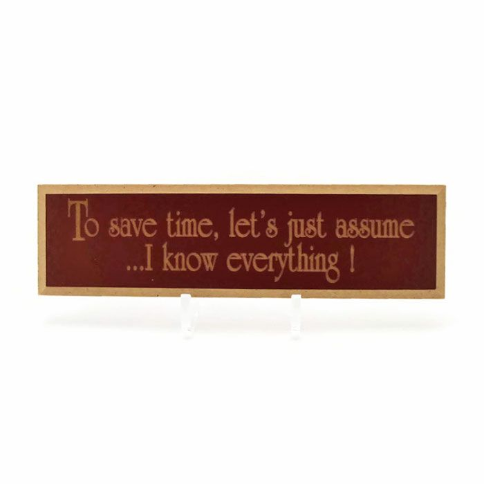 Know Everything Sign | Wooden Sign by K D Rooster  http://bit.ly/2iab28Q  #walldecor #homedecor #desksigns #woodsigns #sayings #wallquotes #funnysigns #woodensigns #savetime