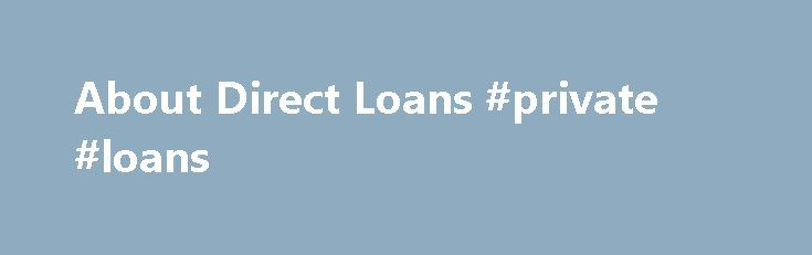 About Direct Loans #private #loans http://loans.remmont.com/about-direct-loans-private-loans/  #free loans # About Direct Loans About Federal Student Aid in general The FSA programs are the largest source of college financial assistance, each year providing billions of dollars in funding through a variety of methods, such as gift aid in the form of grants (money that does not have to be repaid) and as […]The post About Direct Loans #private #loans appeared first on Loans.