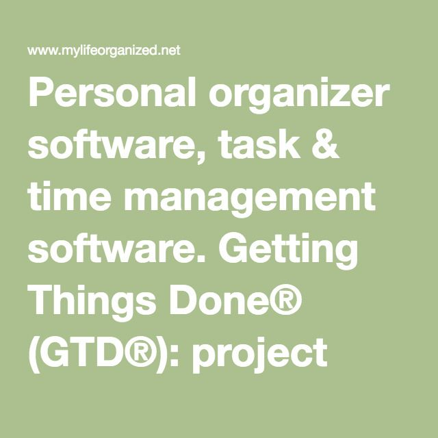 Personal organizer software, task & time management software. Getting Things Done® (GTD®): project management software, project & personal information management (PIM). To do list & time management system.