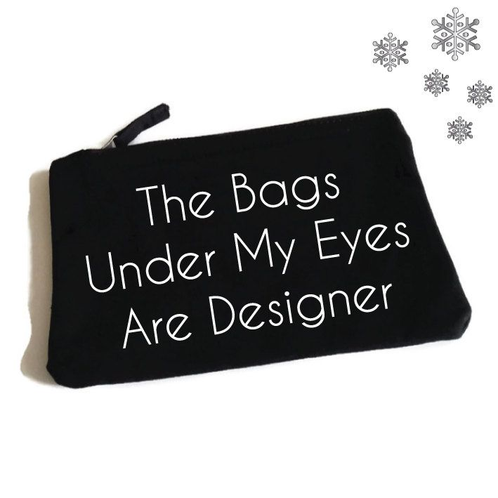 The Bags Under My Eyes Are Designer. Funny Makeup Bag. Accessory Bag. Jewelry Pouch. Cosmetic Bag. Funny MakeUp Slogan. Make Up Bag by SoPinkUK on Etsy