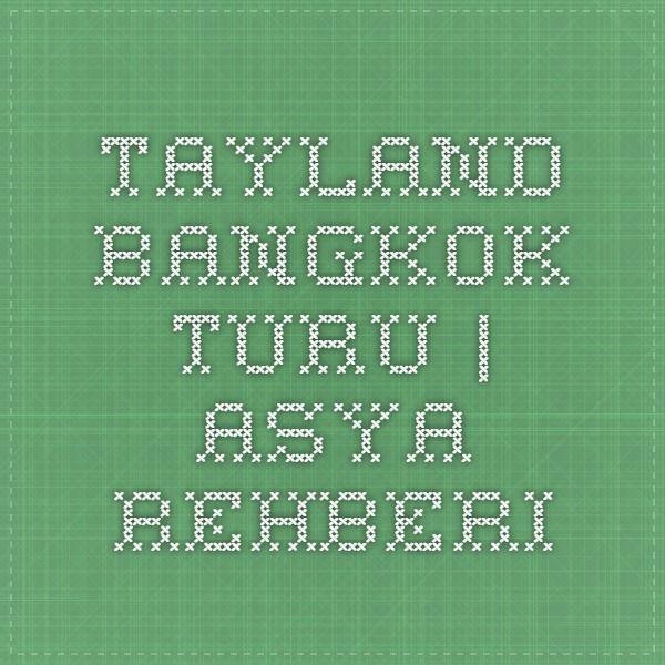 Tayland Bangkok Turu | Asya Rehberi