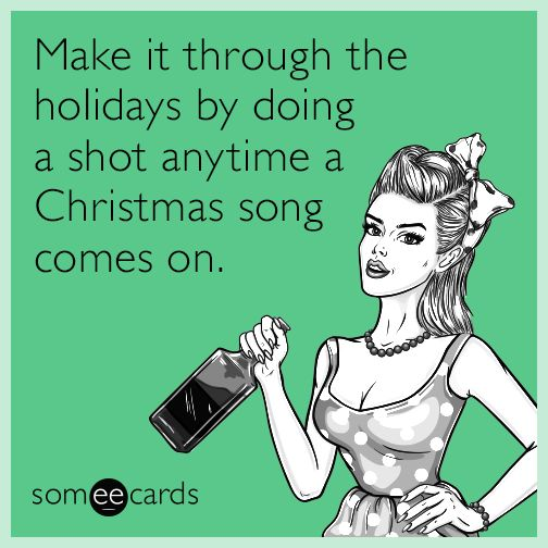 Free, Christmas Season Ecard: Make it through the holidays by doing a shot anytime a Christmas song comes on.