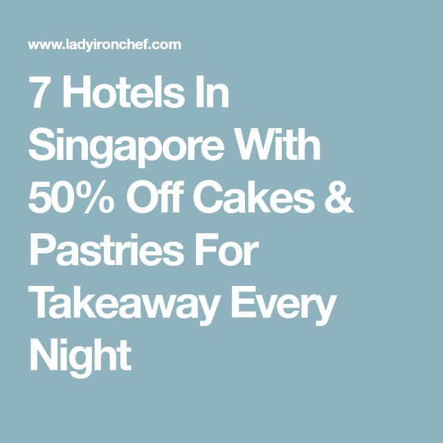 7 Hotels In Singapore With 50% Off Cakes & Pastries For Takeaway Every Night