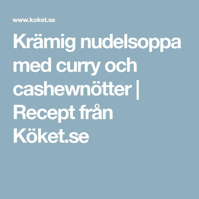 Krämig nudelsoppa med curry och cashewnötter | Recept från Köket.se