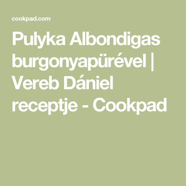 Pulyka Albondigas burgonyapürével | Vereb Dániel receptje - Cookpad